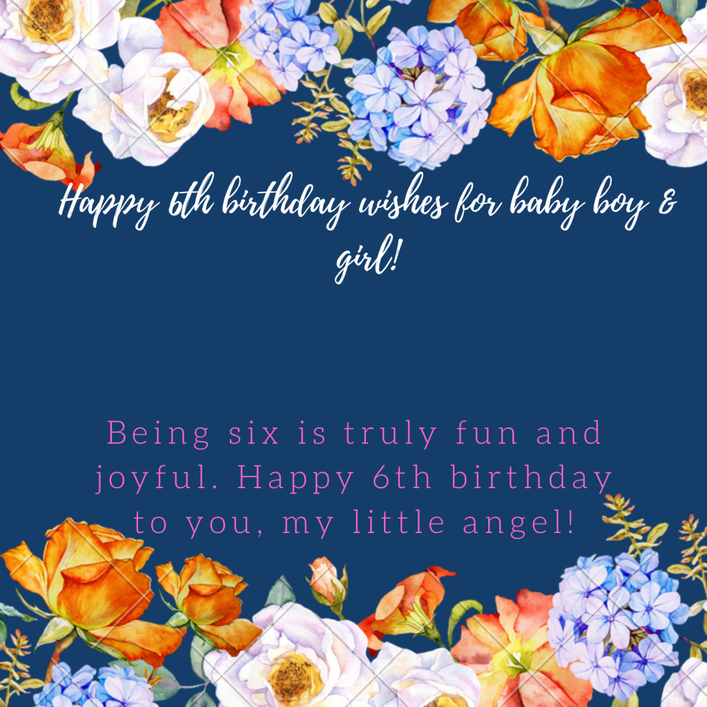 Happy 6th birthday wishes for baby boy                 and girl